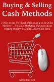 Buying & Selling Cash Methods: 2 Ways to Buy & Sell and Make a Living as an Online Marketer... 2 Internet Marketing Blueprints about Flipping Websites & ... (2 Book Bundle) (MAKE MONEY FOM HOME 1)