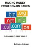 Making Money From Domain Names: The Domain Flipper's Bible