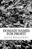 Domain Names For  Profit: How to  Play The Domain Name Game & Make Money