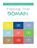 Flipping That Domain: Buy, Sell, and Monetize Domain Name for Profit